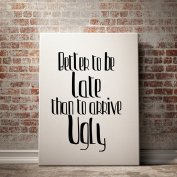 "Funny print ""Better to be late than to arrive ugly"" Motivational poster Funny poster Wall artwork Funny art Typographic print Printable art"