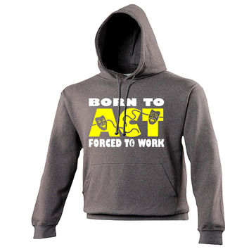 123t USA Born To Act Forced To Work Funny Hoodie