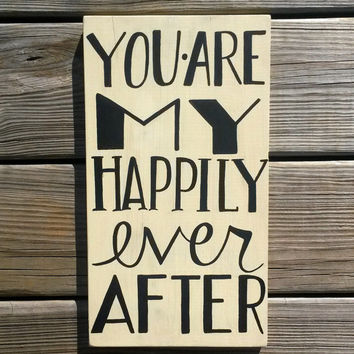 You Are My Happily Ever After Reclaimed Wood Hand Painted Sign Gifts for Her