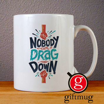 Nobody Can Drag Me Down Ceramic Coffee Mugs
