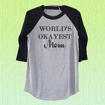 World's okayest mom shirt mother quotes baseball tshirt men teen women tee size S M L XL 2XL plus size tshirts