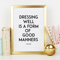 FASHION ART PRINT,Tom Ford Quote,Dressing Well Is A Form Of Good Manners,Fashion Wall Art,Typography Print,Printable Quote,Fashionista