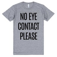 NO EYE CONTACT PLEASE T-SHIRT | T-Shirt | SKREENED