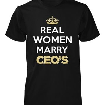 Real Women Marry Ceo's. Cool Gift - Unisex Tshirt