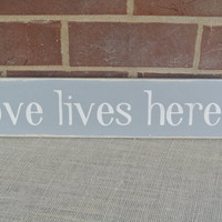 Love lives here handpainted wooden sign home decor mantle sign grey and white