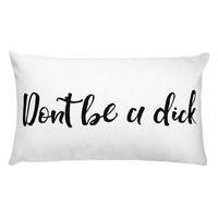 Don't be a Dick w/ watercolor flower Rectangular Pillow