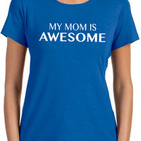 Mothers Day Gift Best Mom My Mom is Awesome Womens T shirt Mother Gift Mom Gift Holiday Gift Funny TShirt Shirt Cool Shirt