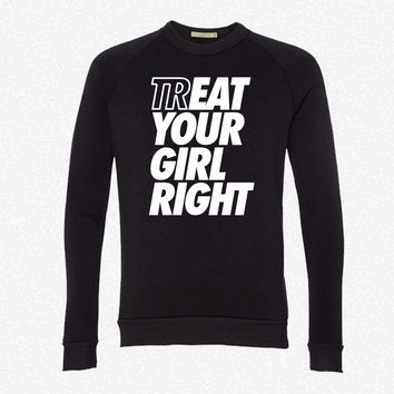 Treat Eat Your Girl Right fleece crewneck sweatshirt