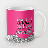 DONT LET ANYONE TELL YOU THAT YOU ARE NOT BEAUTIFUL Mug by studiomarshallarts