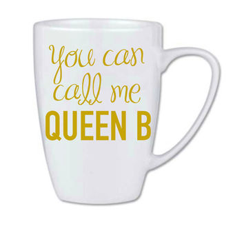 You Can Call Me Queen B - Queen Bee - Coffee Mug - Lyrics - Lyrics Mug - Coffee Cup - Coffee Mug - Gold Print - Custom - Made to Order