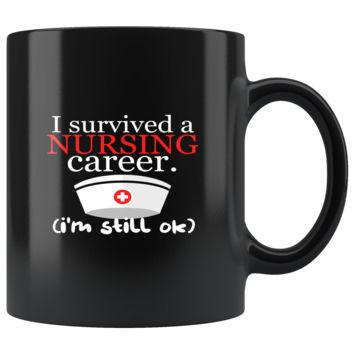 Nurses - 'I Survived a Nursing Career, I'm Still OK' Mug - Perfect for Future Nurse, Registered Nurse and Gifts for Nurses - 11oz Mug with High Quality and Very Shiny Ceramic Mugs for Nurses