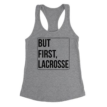 But first lacrosse, lacrosse day, game day, sport gift ideas, team Ladies Racerback Tank Top