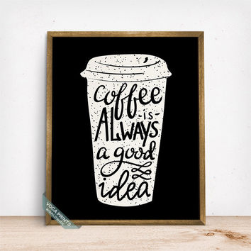 Coffee Is Always A Good Idea Print, Typography Poster, Coffee Art, Wall Print, Kitchen Decor, Office Decor, Fathers Day Gift