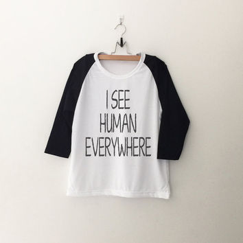 I see human everywhere alien graphic Tee Shirt womens girls teens unisex grunge tumblr instagram blogger punk dope swag hype hipster gifts