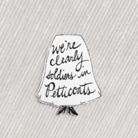 We're Clearly Soldiers in Petticoats brooch