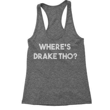 Where's Drake Tho?  Racerback Tank Top for Women