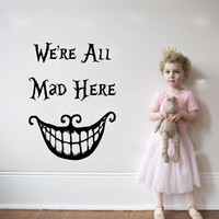 Alice In Wonderland Vinyl Art Wall Sticker We Are All Mad Here Quotes Wall Mural Cheshire Cat  Sayings Kids Room Decor Y-877