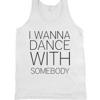 I Wanna Dance With Somebody-Unisex White Tank