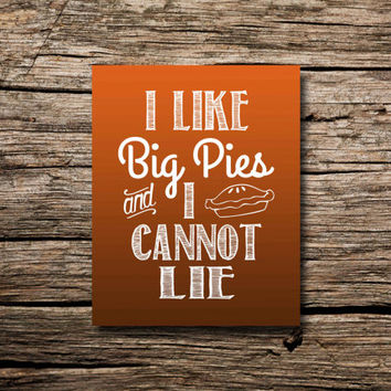 I like big pies and I cannot lie- Thanksgiving art print- printable poster
