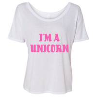 I'm a UNICORN Slouchy Flowy Scoop Neck T-shirt