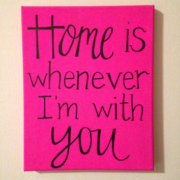 Home is Whenever I'm with You Sign | Inspirational Handmade Canvas Sign with Quote