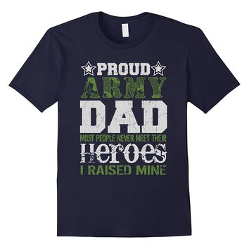Mens Proud Army Dad Most People Never Meet Their Heroes I Raised