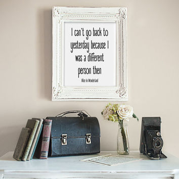 Alice In Wonderland - I Can't Go Back To Yesterday Because I Was A Different Person Then - Lewis Carroll - Digital Wall Art Dorm Poster