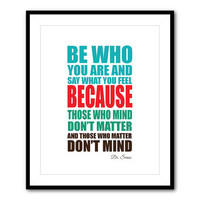 Be who you are and say what you feel...those who mind don't matter - word art - typography - Dr. Seuss 8 x 10 or larger print Kids wall art