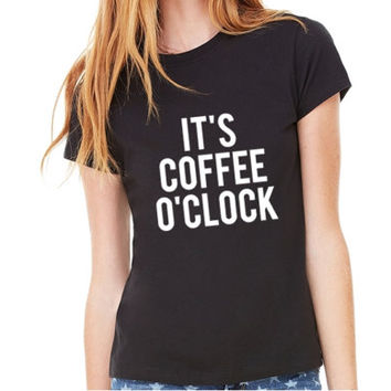 It's Coffee O'Clock Shirt. Funny Coffee Shirt. Coffee Mom Shirt. Coffee Addict Shirt. Coffee Lover Gift. Caffeine Drinker Gift. Coffee gifts