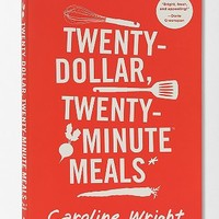 Twenty-Dollar, Twenty-Minute Meals By Caroline Wright