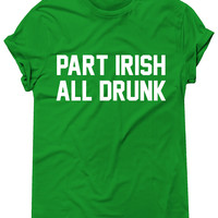 Part Irish All Drunk Tshirt, Graphic Tee, St Patricks Day