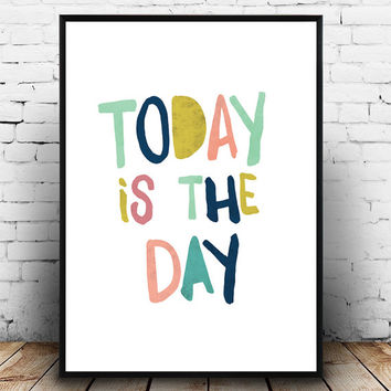 Wall Hangings, Today is the day, Motivational Print, Typography Poster, Inspirational Quote, Word Art, Wall Decor, Home decor, Nursery art