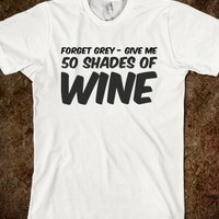 50 SHADES OF GREY T-SHIRT - FORGET GREY - GIVE ME 50 SHADES OF WINE
