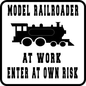 Model railroader at work enter at own risk wall decal ,man cave Wall decal or metal sign