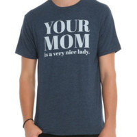 You Mom Is A Nice Lady T-Shirt
