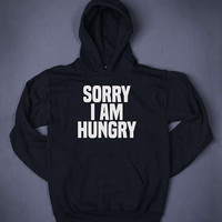 Sorry I Am Hungry Gym Tops Slogan Sweatshirt Hoodie Sarcastic Sassy Runner Work Out Funny Clothing