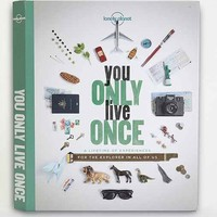 You Only Live Once: A Lifetime Of Experiences For The Explorer In All Of Us By Lonely Planet