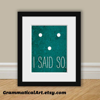 Because I Said So - Rule Print - Great Home Gift for Mom - Because Punctuation Symbol