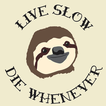 Funny Sloth Poster - Live Slow Die Whenever - A4 Art Print