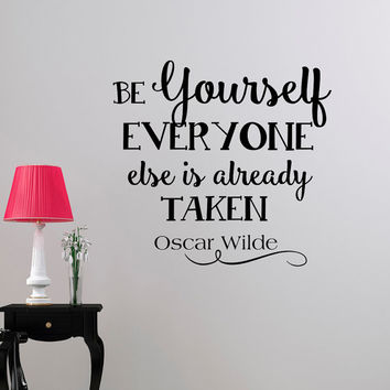 Oscar Wilde Quote Wall Decal Be Yourself Everyone Else Is Already Taken Inspirational Life Quotes Phrases Vinyl Lettering Wall Art Q231