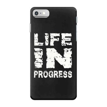 LIFE IN PROGRESS iPhone 7 Case