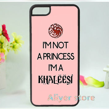 Game of Thrones I'm Not a Princess I'm a Khaleesi mobile case cover for i 4 4s 5 5s 5c SE 6 6s & 6 plus 6s plus 7 7 plus E664