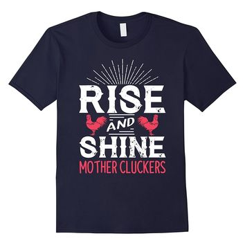 Rise and Shine Mother Cluckers Funny Chicken T-Shirt New