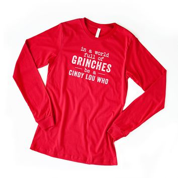 In a World Full of Grinches be a Cindy Lou Who Long Sleeve Graphic Tee