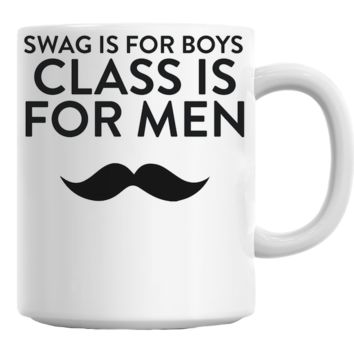Swag Is For Boys Class Is For Men Coffee Mug Cup 11 Oz