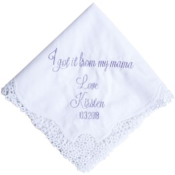 Wedding Day Handkerchief - Mom / Mother of the Bride - I got it from my Mama