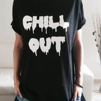 Chill out Tshirt black Fashion funny slogan womens girls sassy cute top