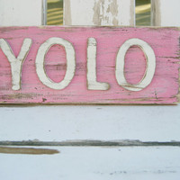 YOLO - READY to SHIP You Only Live Once - GIfts Under 20 - YOlO Sign - Pink Sign - Shabby Chic - Trendy Sayings - Inspirational