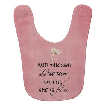 And though she be but Little, She is Fierce Quote Baby Bib
