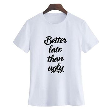 Better Late Than Ugly T-shirt Ladies Slogan T Shirt New Fashion Summer Tops Tumblr Hipster Letters Printing Short Sleeve Tees